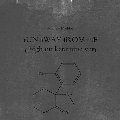 Run Away from Me(high on ketamine ver.)