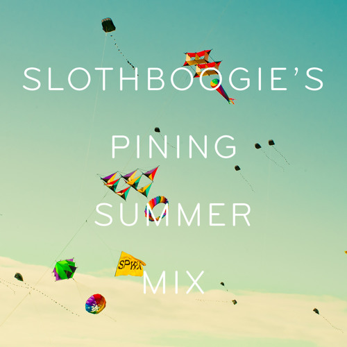SlothBoogie's Pining Summer Mix