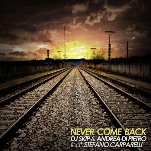 Dj Skip & Andrea Di Pietro feat. Stefano Carparelli - Never Come Back [Radio Edit]