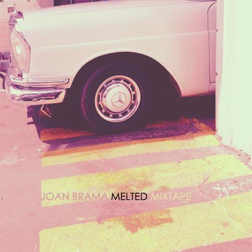 "JOAN BRAMA ""MELTED"" MIXTAPE"