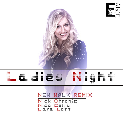 Nick Otronic ft. Lara Loft & Nico Collu - Ladies Night [New Walk Remix] [Radio Mix]