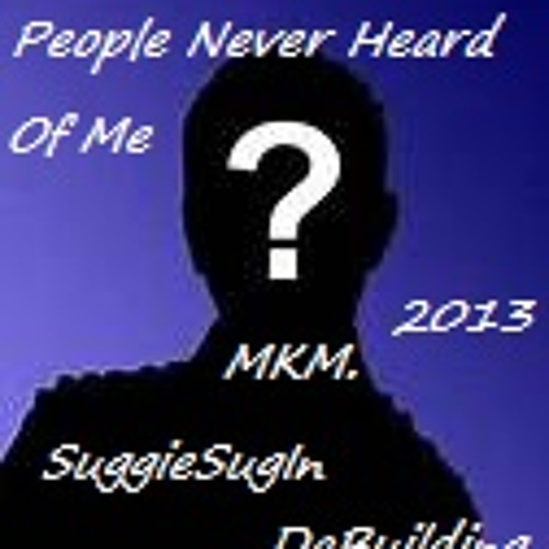 People Never Heard of Me-MKM (Prod. by SuggieSugInDaBuilding)