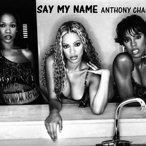 Destiny's Child - Say My Name (ANTHONY CHASE REMIX)