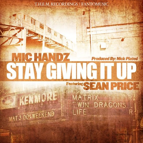 "Mic Handz (feat. Sean Price) - ""Stay Givin It Up"" (prod. by Nick Plated)"