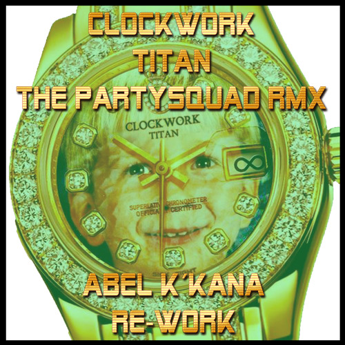 [FREE TRACK] Clockwork - Titan (The Partysquad Remix) Abel k´kaña Re-Work