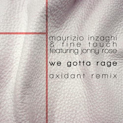 Maurizio Inzaghi & Fine Touch feat. Jonny Rose - We Gotta Rage (Axidant Remix)