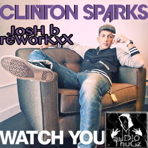 Clinton SparKs- WatcH YoU (Josh b RemiXX)