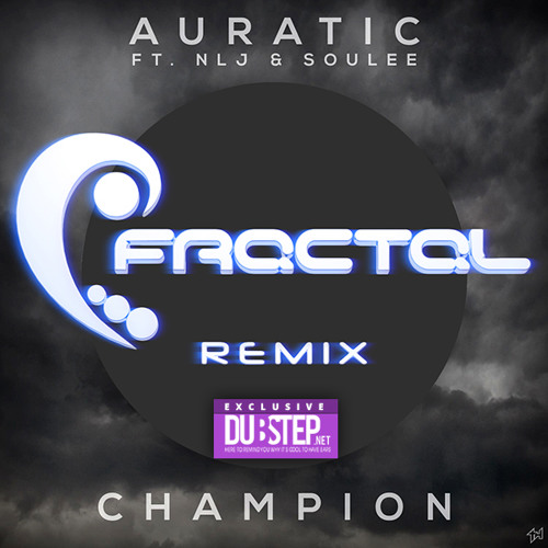 Champion by Auratic ft. None Like Joshua and SouLee (Fractal Remix) - Dubstep.NET Exclusive