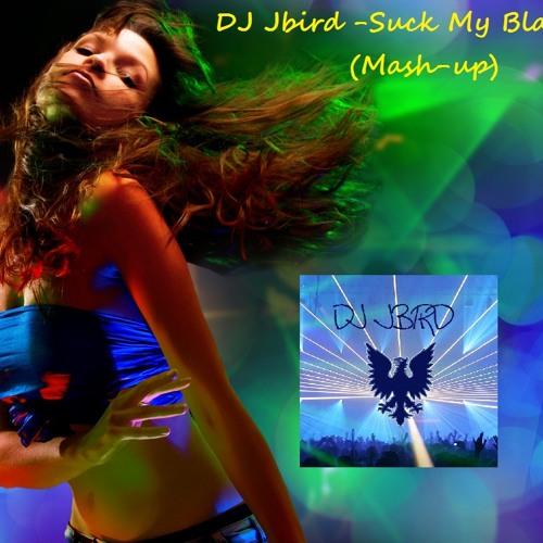 DJ Jbird - Suck My Blade (Mash-up)