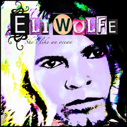She's like an ocean - Eli Wolfe