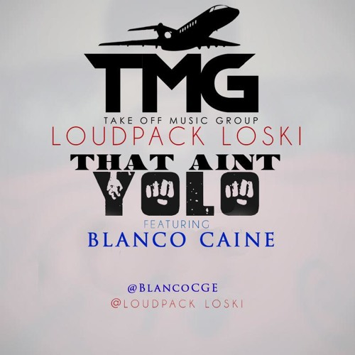 Loudpack Loski ft Blanco Caine - Dat aint yolo