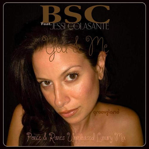 BSC Feat Jessi Colasante - You & Me (Ponce & Ranes Unreleased Luxury Mix)