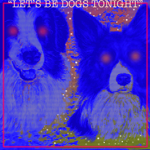 Let's Be Dogs Tonight