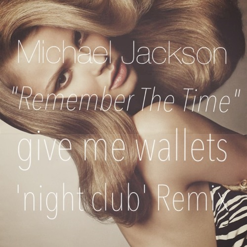 """Michael Jackson - """"Remember The Time (give me wallets Night Club Remix)"""" *FREE DOWNLOAD"""