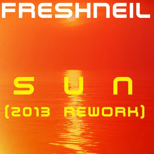 FreshNeil - Sun (2013 Rework)