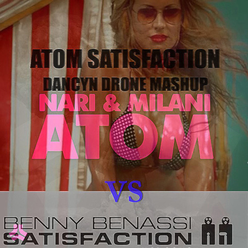 Nari & Milani vs Benny Benassi - Atom Satisfaction (Dancyn Drone Mashup) FREE DOWNLOAD