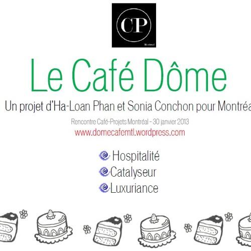 Le Dôme Café Montréal_Présentation de projet@Café-Projets _Jan 2013_Ha-Loan Phan & Sonia Conchon