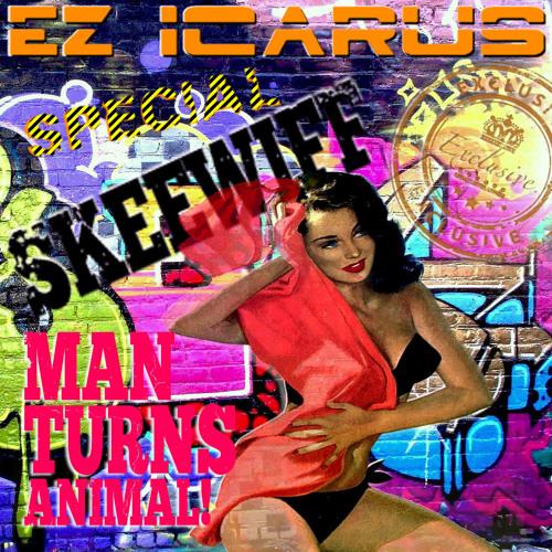 SKEEWIFF MIX : MAN TURNS ANIMAL : Ez Icarus Special