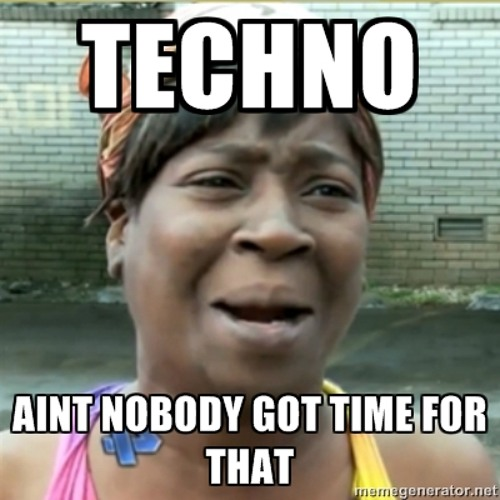 Techno... Aint Nobody Got Time For That (Preview)