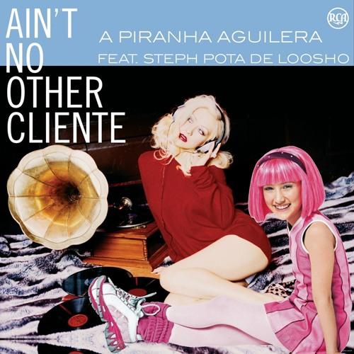 A Piranha Aguilera - Ain't No Other Cliente feat. Steph Pota de Loosho