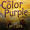 """I'm Here (from the Broadway Musical, """"The Color Purple"""")"""