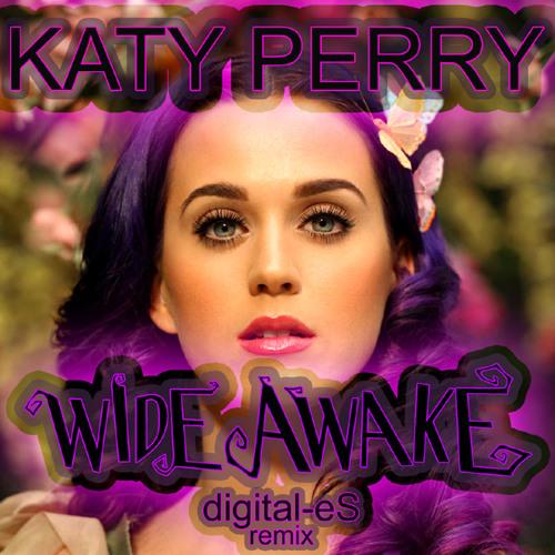 Katy Perry - Wide Awake (digital-eS remix)