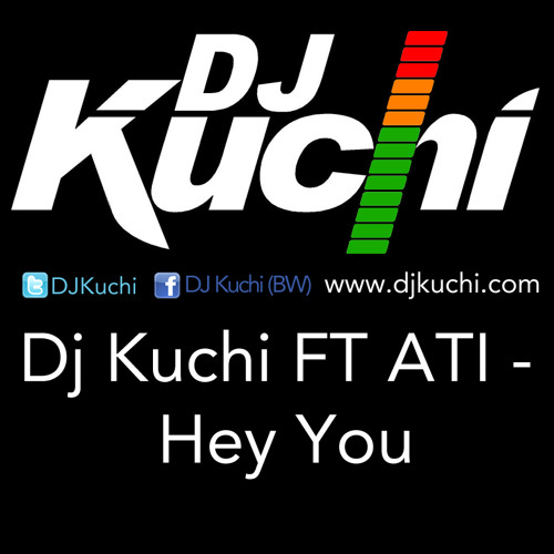 Dj Kuchi Ft ATI - Hey You