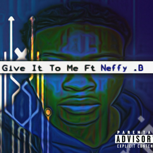 Give It To Me (feat. Neffy B)