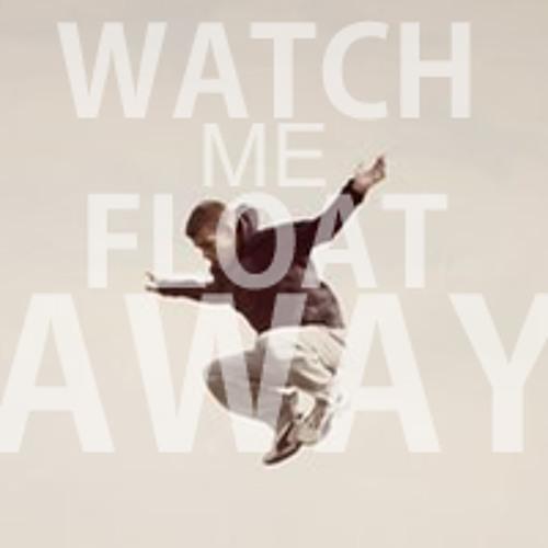 Watch Me Float Away
