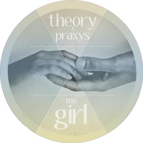 Theory & Praxys - My Girl
