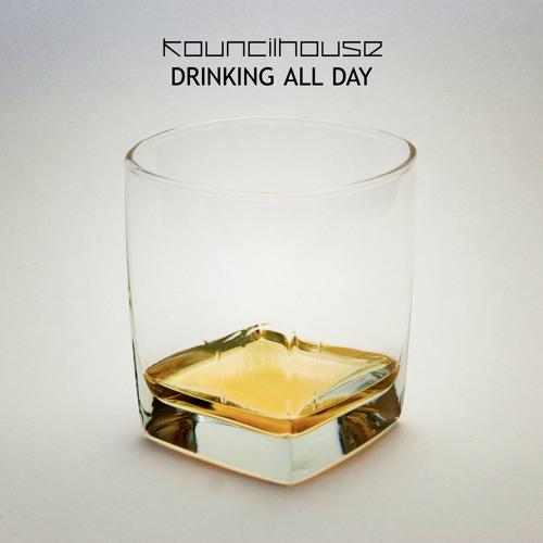 Kouncilhouse - Drinking All Day