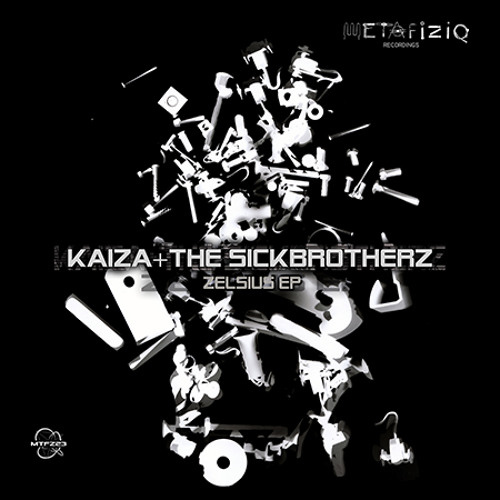 KAIZA + THE SICKBROTHERZ - Zelsius (MTFZ23) ~OUT NOW!