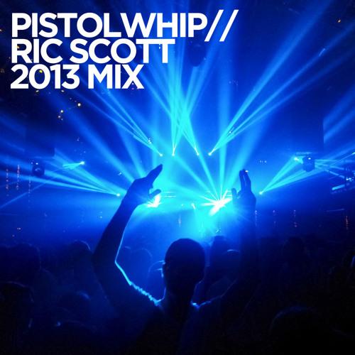 PistolWhip - Ric Scott 2013 Mix