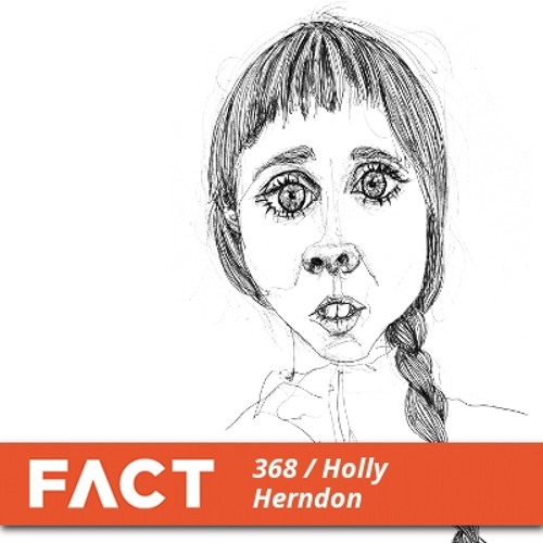 FACT mix 368 - Holly Herndon (Feb '13)