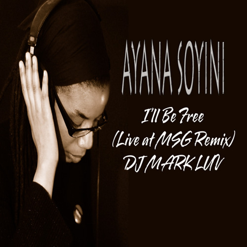 Ayana Soyini - I'll Be Free (DJ Mark Luv Remix)