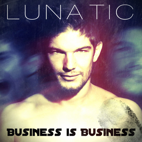 Lunatic - Business is Business (Original Mix)