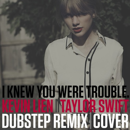 I Knew You Were Trouble (Dubstep Remix/Cover)