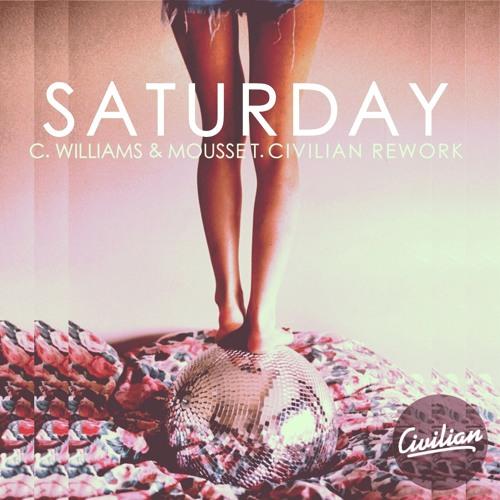 C. Williams & Mousse T - Saturday (Civilian Rework)