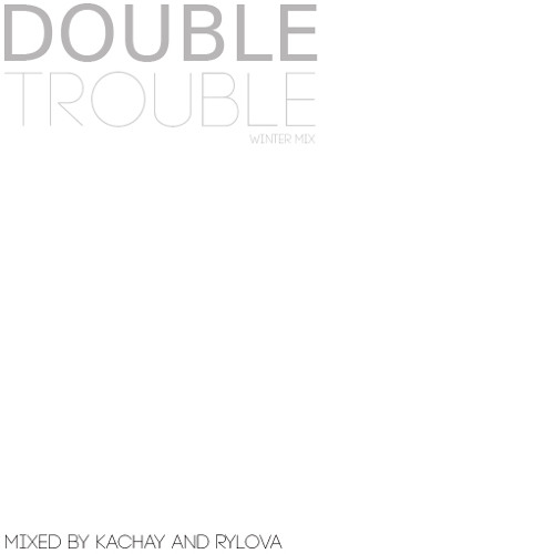 Double Trouble Mix by Rylova and Kachay