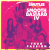 Smooth Bastard 4 - 'Thug Passion'