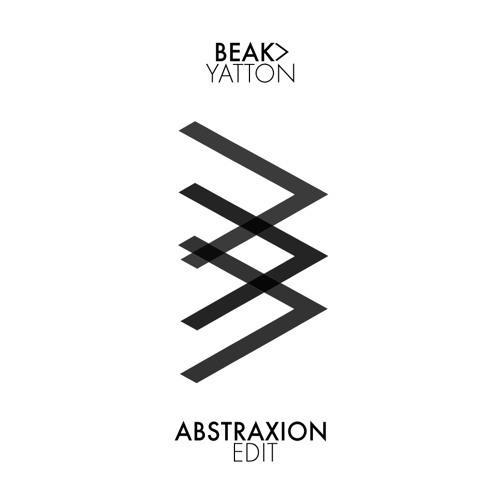 Beak> - Yatton (Abstraxion Edit) - FREE DL