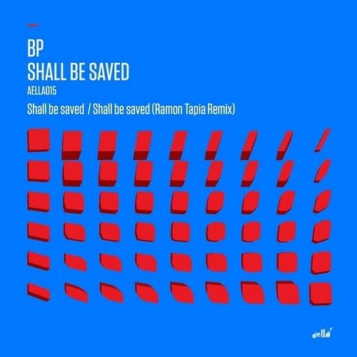 BP - Shall Be Saved (Ramon Tapia Remix) [Aella Music]
