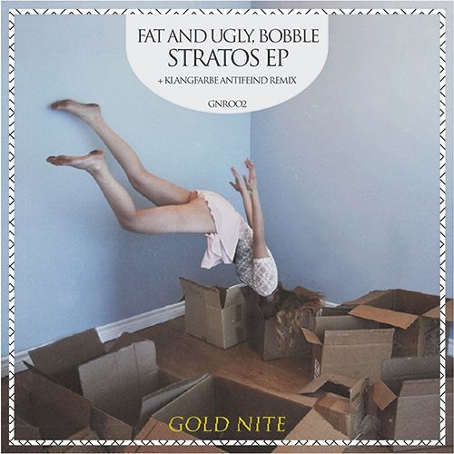 FAT AND UGLY, BOBBLE - STRATOS [GOLD NITE REC]