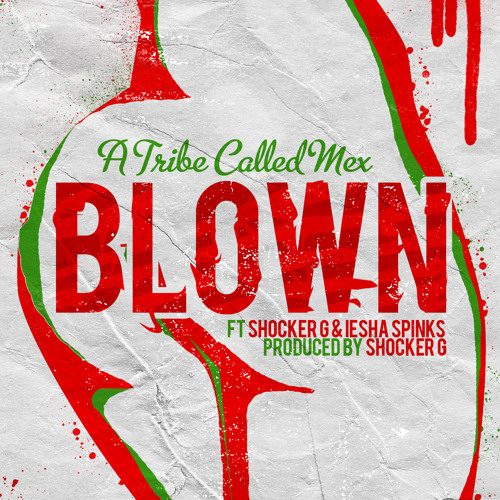 """Blown"" A Tribe Called Mex Ft Shocker G & Iesha Spinks"