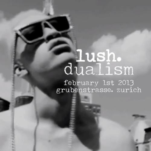 DUALISM @ Lush. (feb 1st 2013) grubenstrasse zurich (CH)