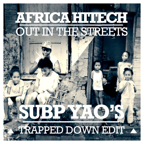 Africa Hitech - Out in the Streets (Subp Yao's trapped down edit) FREE DL IN BUY LINK!!