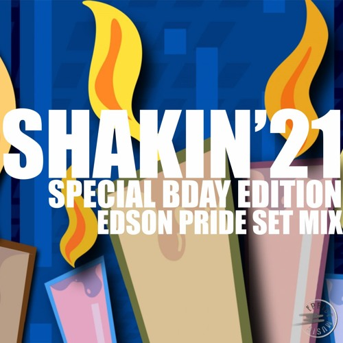 Shakin' 21 Special BDAY Edition - Edson Pride Set Mix