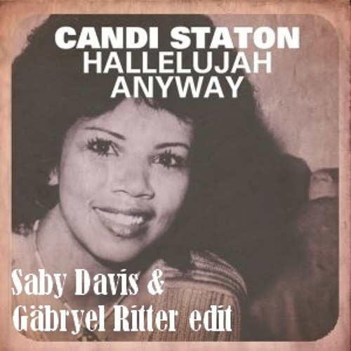 Candi Staton - Hallelujah Anyway (Saby Davis & Gäbryel Ritter Edit)