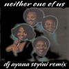 Gladys Knight - Neither One Of Us (DJ Ayana Soyini Remix)