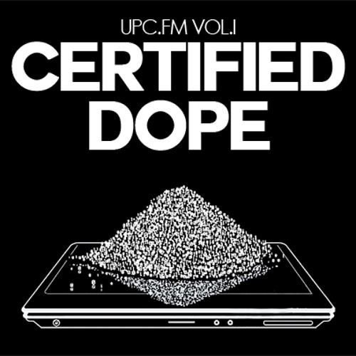 UPC.FM Vol. 1: #CertifiedDope (Hosted by Epilep[c])
